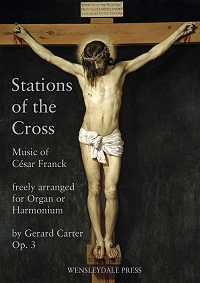 César Franck: Stations of the Cross - Music of César Franck freely arranged for organ or harmonium by Gerard Carter Op. 3