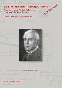LISZT PIANO SONATA MONOGRAPHS - Facsimile of Arthur Friedheim's Edition of Franz Liszt's Sonata in B minor by Gerard Carter (ed.) and Martin Adler (ed.)